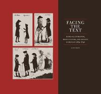 Facing the Text Extra-Illustration, Print Culture and Society in Britain 1769-1840 by Lucy Peltz