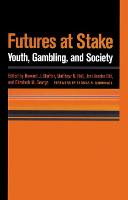 Futures at Stake Youth, Gambling and Society by