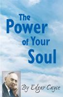 The Power of Your Soul by Edgar (Edgar Cayce) Cayce