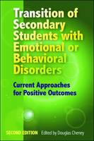 Transition of Secondary Students with Emotional or Behavioral Disorders Current Approaches for Positive Outcomes by Douglas Cheney