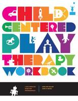 Child-Centered Play Therapy Workbook A Self-Directed Guide for Professionals by Jodi Ann Mullen, June M. Rickli