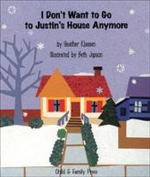 I Don't Want to Go to Justin's House Anymore by Heather Classen