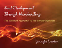 Soul Development Through Handwriting The Waldorf Approach to the Vimala Alphabet by Jennifer Crebbin