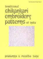 Traditional Chikankari Embroidery Patterns of India by Pradumna Tana, Rosalba Tana