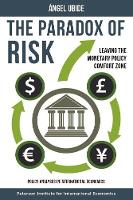 The Paradox of Risk - Leaving the Monetary Policy Comfort Zone by Angel Ubide