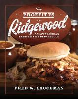 The Proffitts of Ridgewood An Appalachian Family's Life in Barbecue by Fred W. Sauceman