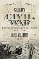 Georgia's Civil War Conflict on the Home Front by David Williams