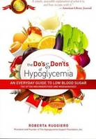 The Do's & Don'ts of Hypoglycemia An Everyday Guide to Low Blood Sugar Too Often Misunderstood and Misdiagnosed! by Roberta Ruggiero, Roberta Ruggiro, Roberta Ruggiaero, Roberta Ruggerio