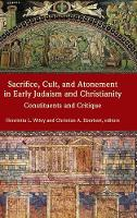 Sacrifice, Cult, and Atonement in Early Judaism and Christianity Constituents and Critique by Henrietta L Wiley