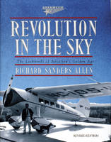 Revolution in the Sky The Lockheed's of Aviation's Golden Age by Richard Sanders Allen