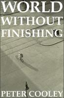 World Without Finishing by Peter Cooley