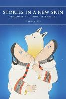 Stories in a New Skin Approaches to Inuit Literature by Keavy Martin