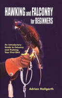 Hawking & Falconry for Beginners An Introductory Guide to Falconry & Training Your First Bird by Adrian Hallgarth
