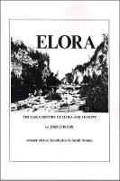 The Early History of Elora, Ontario and Vicinity by John Connon