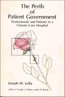 The Perils of Patient Government Professionals and Patients in a Chronic Care Hospital by Joseph W. Lella, J. R. Bayne, J. Z. Csank, James McKay