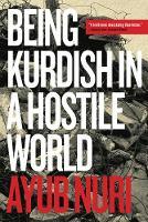 Being Kurdish in a Hostile World by Ayub Nuri