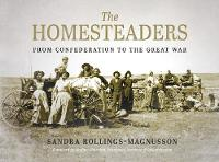 The Homesteaders From Confederation to the Great War by Sandra Rollings-Magnusson