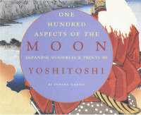 One Hundred Aspects of the Moon Japanese Woodblock Prints by Yoshitoshi by Tamara Tjardes
