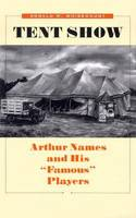 Tent Show Arthur Names and His Famous Players by W. Kenneth Waters, Donald W. Whisenhunt (Professor of History, Western Washington University, Bellingham, USA)