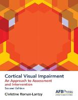 Cortical Visual Impairment An Approach to Assessment and Intervention by Christine Roman-Lantzy