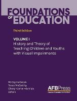 Foundations of Education Volume I: History and Theory of Teaching Children and Youths with Visual Impairments by M Cay Holbrook