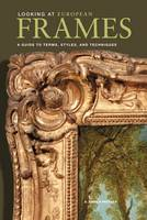 Looking at European Frames A Guide to Terms, Styles, and Techniques by D. Gene Karraker