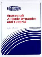 Spacecraft Attitude Dynamics and Control by Vladimir A. Chobotov