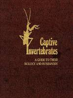 Captive Invertebrates A Guide to Their Biology and Husbandry by