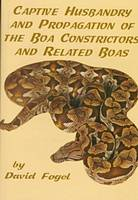 Captive Husbandry and Propagation of the Boa Constrictor by D. Fogel