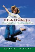 If Only I Could Quit by Karen Casey