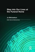 Step into Our Lives at the Funeral Home by Jo Michaelson, Dale A. Lund
