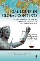 Legal Issues in Global Contexts Perspectives on Technical Communication in an International Age by Kirk St. Amant, Martine Rife