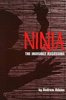 Ninja The Invisible Assassins by Andrew Adams