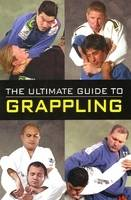 The Ultimate Guide to Grappling by Raymond Horwitz