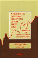 A Primer on Integral Equations of the First Kind The Problem of Deconvolution and Unfolding by G. Milton Wing