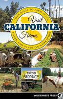 Visit California Farms Your Guide to Farm Stays, Tours, and Hands-On Workshops by Erin Mahoney Harris