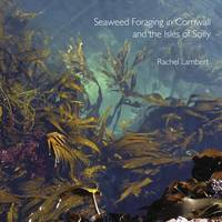 Seaweed Foraging in Cornwall and the Isles of Scilly by Rachel Lambert