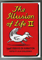 The Illusion Of Life 2 More Essays on Animation by Alan Cholodenko