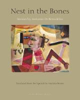 Nest In The Bones Stories by Antonio Benedetto by Antonio Di Benedetto