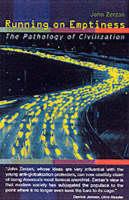 Running on Emptiness The Pathology of Civilization by John Zerzan