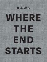 KAWS Where the End Starts by Andrea Karnes, Marla Price
