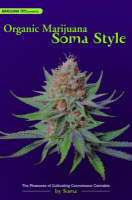 Organic Marijuana, Soma Style The Pleasures of Cultivating Connoisseur Cannabis by Soma
