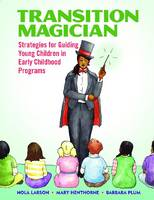Transition Magician Strategies for Guiding Young Children in Early Childhood Programs by Nola Larson, James Plum, Mary Henthorne