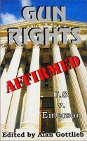 Gun Rights Affirmed U.S. v. Emerson by Alan Gottlieb