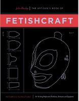 The Artisan's Book Of Fetishcraft Patterns and Instructions for Creating Professional Fetishwear, Restraints and Sensory Equipment by John Huxley