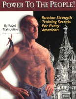 Power to the People! Russian Strength Training Secrets for Every American by Pavel Tsatsouline