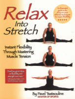 Relax into Stretch Instant Flexibility Through Mastering Muscle Tension by Pavel Tsatsouline