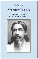 Sri Aurobindo or the Adventure of Consciousness by Satprem