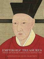 Emperors' Treasures Chinese Art from the National Palace Museum, Taipei by Jay Xu, Li He