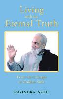 Living with the Eternal Truth From the Lineage of Golden Sufis by Ravindra Nath